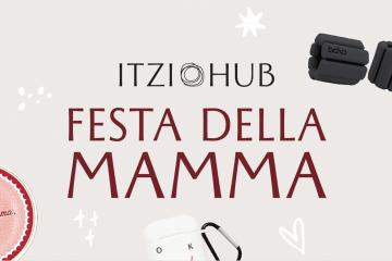 News la festa della mamma: ITZI HUB il luogo segreto per i tuoi regali